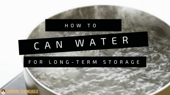 How to Can Water for Long Term Storage