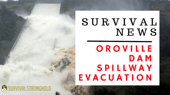 Survival News: Oroville Dam Evacuation