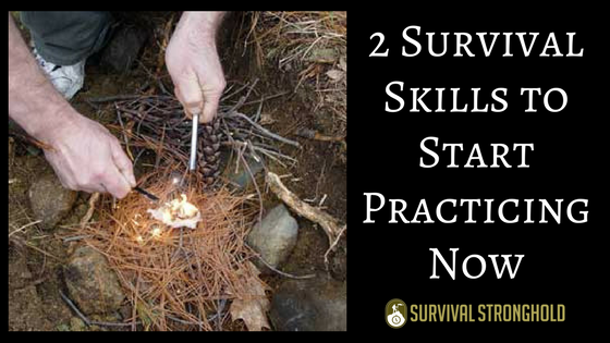 Two Survival Skills to Start Practicing Right Now