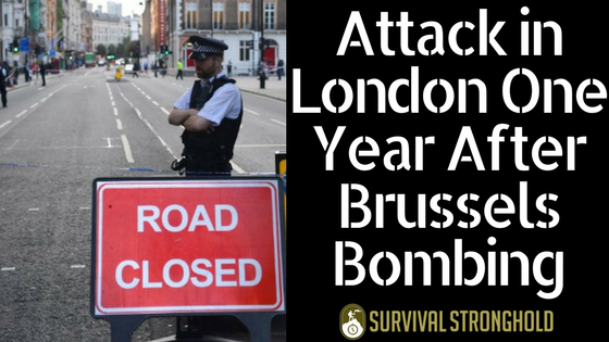 Survival News: Attack in London One Year After Brussels Bombing