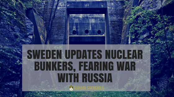 Survival News: Sweden Updates Nuclear Bunkers, Fearing War With Russia