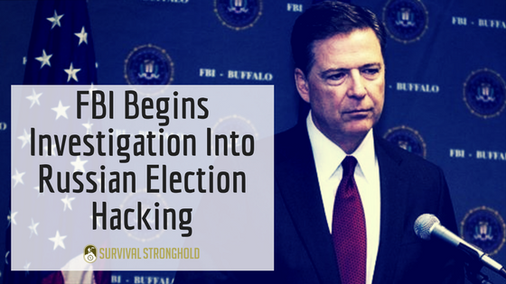 Survival News: FBI Begins Investigation Into Russian Election Hacking