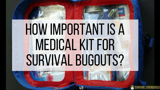 How Important Is a Medical Kit for Survival Bugouts?