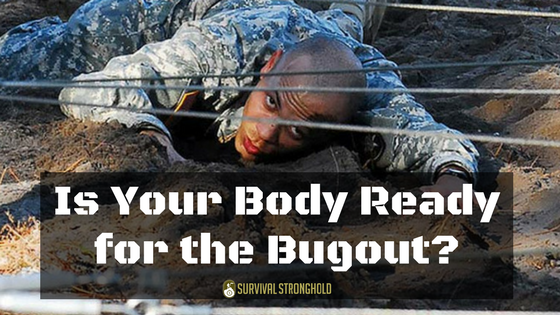 Is Your Body Ready for the Bugout?