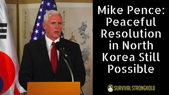 Survival News: Mike Pence Says Peaceful Resolution in North Korea Still Possible
