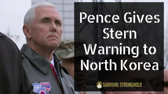Survival News: Pence Gives Stern Warning to North Korea
