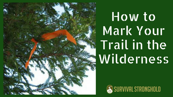 How to Mark Your Trail in the Wilderness