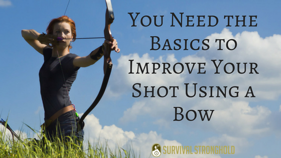You Need the Basics to Improve Your Shot Using a Bow